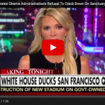 Megyn Kelly Rips Into Obama For Refusing To Enforce Law And Go After Sanctuary Cities