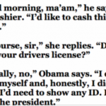 "This Joke About Obama Is Pretty Hilarious ""Good Morning, he says to the Cashier. I Would Like To Cash This Check. Of Course Sir,…"""