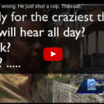 "Video : ""He Ain't Do No Wrong: He Just Shot A Cop. That's All."""