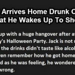 Husband Arrives Home Drunk Out Of His Mind.  What He Wakes Up To Shocks Him.